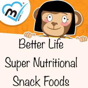 "Better Life ""Super Nutritional Snacks"""